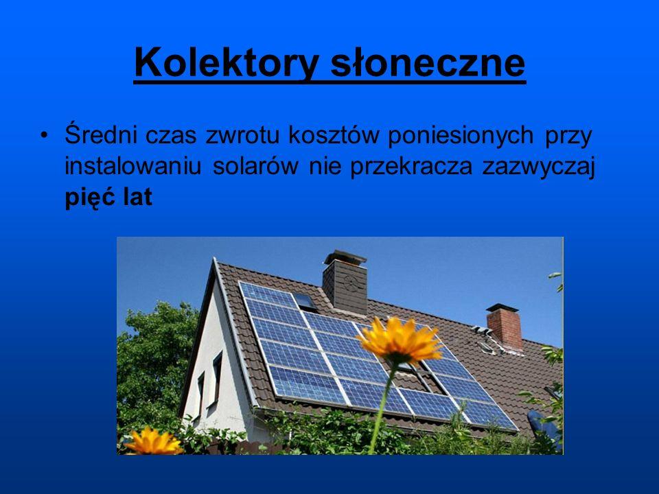 Kolektory słoneczne Średni czas zwrotu kosztów poniesionych przy instalowaniu solarów nie przekracza zazwyczaj pięć lat.
