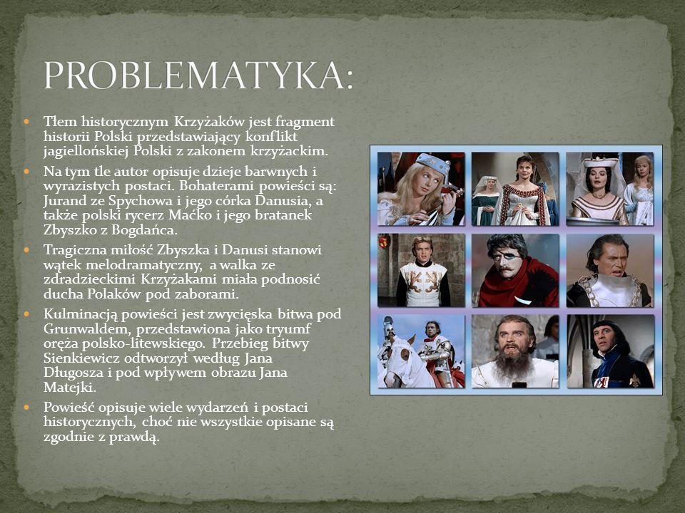 PROBLEMATYKA:Tłem historycznym Krzyżaków jest fragment historii Polski przedstawiający konflikt jagiellońskiej Polski z zakonem krzyżackim.