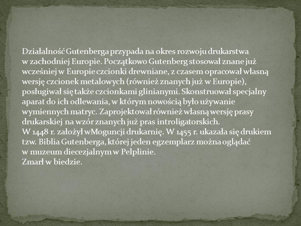 Działalność Gutenberga przypada na okres rozwoju drukarstwa