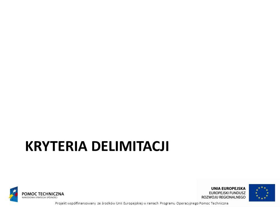 Kryteria delimitacji Projekt współfinansowany ze środków Unii Europejskiej w ramach Programu Operacyjnego Pomoc Techniczna.