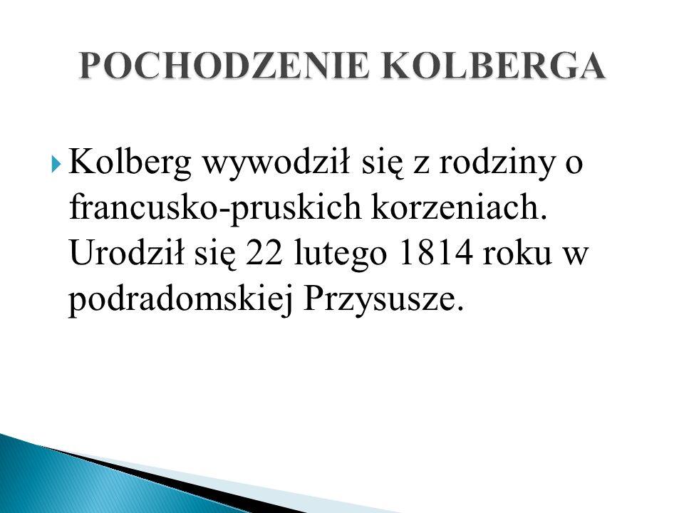 POCHODZENIE KOLBERGA Kolberg wywodził się z rodziny o francusko-pruskich korzeniach.