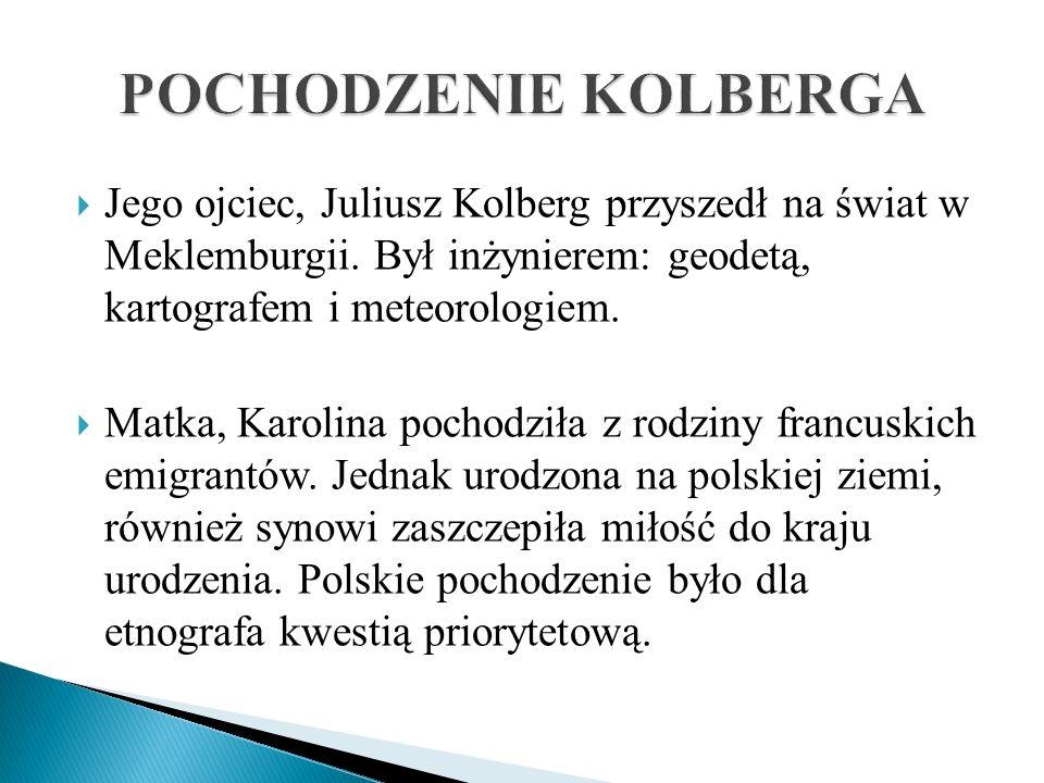 POCHODZENIE KOLBERGA Jego ojciec, Juliusz Kolberg przyszedł na świat w Meklemburgii. Był inżynierem: geodetą, kartografem i meteorologiem.