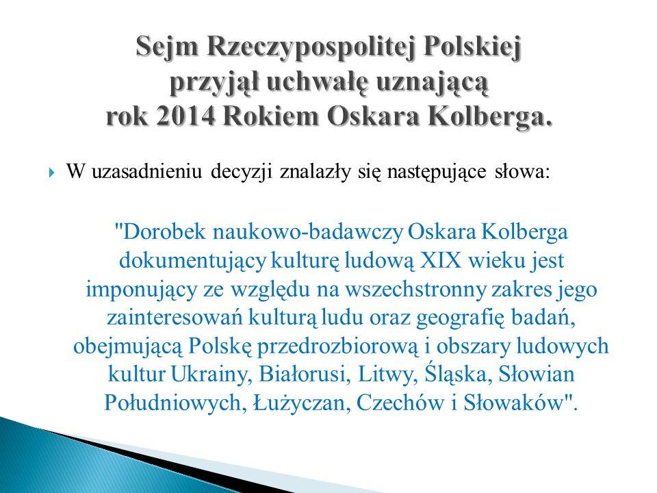 Sejm Rzeczypospolitej Polskiej przyjął uchwałę uznającą rok 2014 Rokiem Oskara Kolberga.