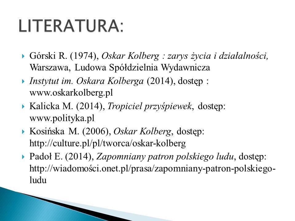 LITERATURA: Górski R. (1974), Oskar Kolberg : zarys życia i działalności, Warszawa, Ludowa Spółdzielnia Wydawnicza.