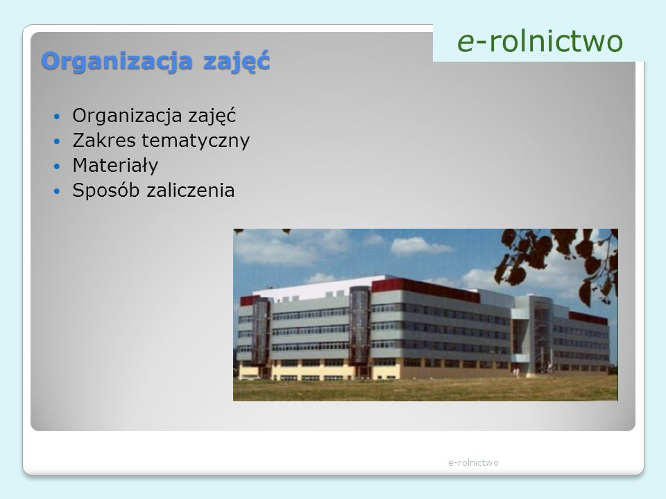 e-rolnictwo Organizacja zajęć Organizacja zajęć Zakres tematyczny