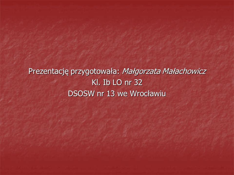 Prezentację przygotowała: Małgorzata Małachowicz