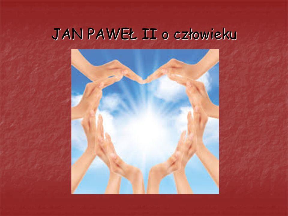 JAN PAWEŁ II o człowieku