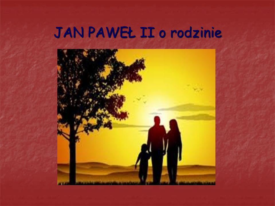 JAN PAWEŁ II o rodzinie