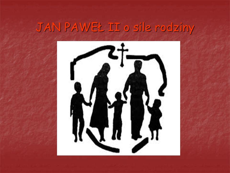 JAN PAWEŁ II o sile rodziny