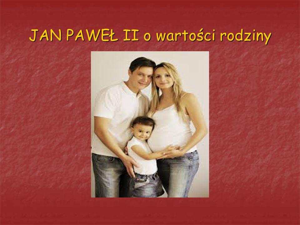 JAN PAWEŁ II o wartości rodziny