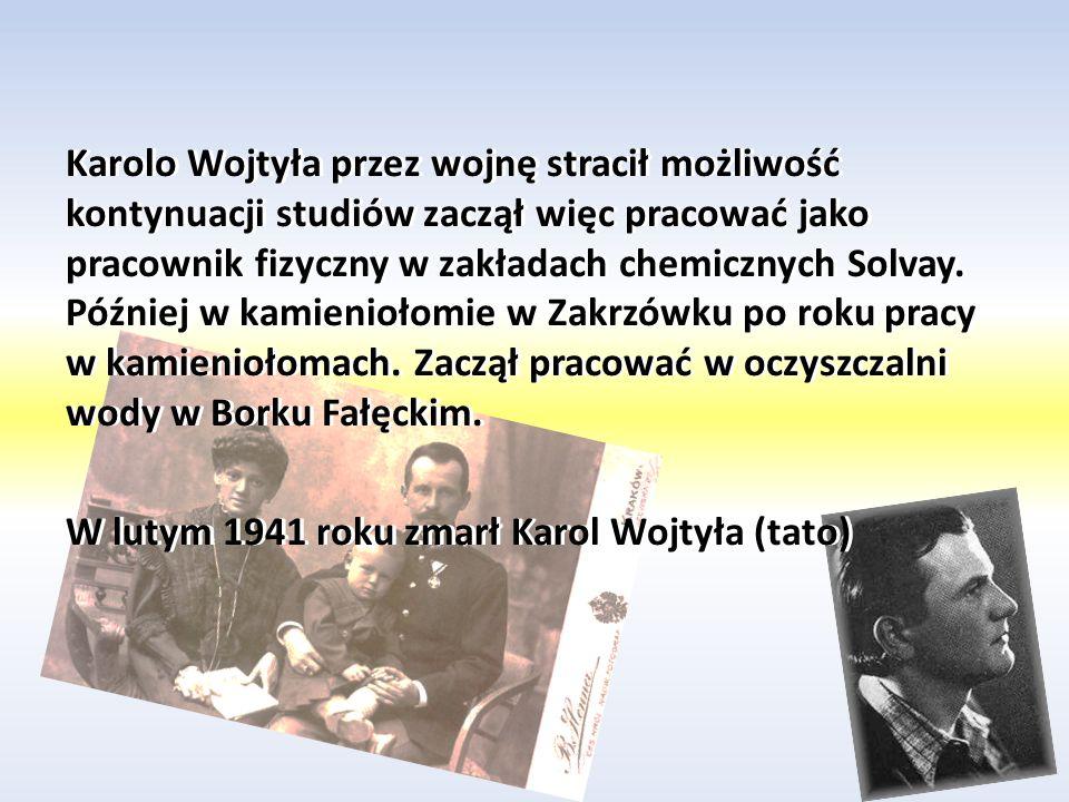 Karolo Wojtyła przez wojnę stracił możliwość kontynuacji studiów zaczął więc pracować jako pracownik fizyczny w zakładach chemicznych Solvay.