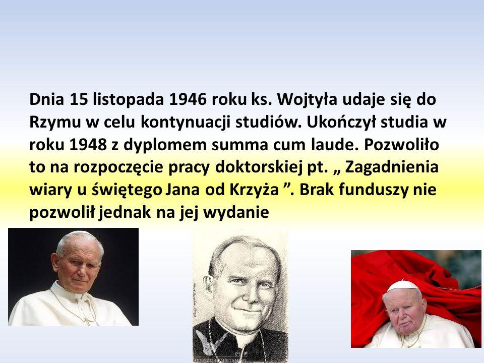Dnia 15 listopada 1946 roku ks. Wojtyła udaje się do Rzymu w celu kontynuacji studiów.