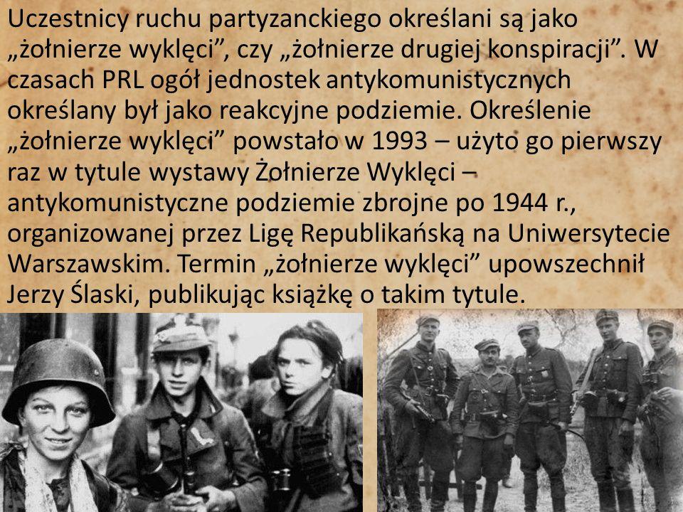 """Uczestnicy ruchu partyzanckiego określani są jako """"żołnierze wyklęci , czy """"żołnierze drugiej konspiracji ."""