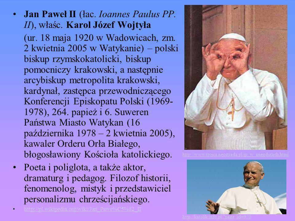 Jan Paweł II (łac. Ioannes Paulus PP. II), właśc. Karol Józef Wojtyła