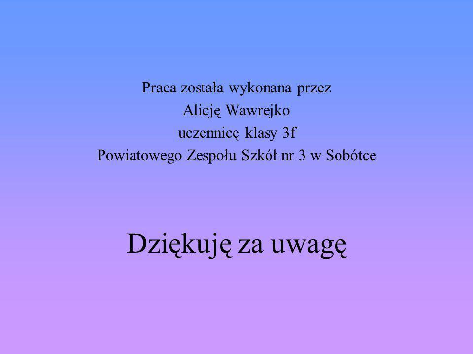 Dziękuję za uwagę Praca została wykonana przez Alicję Wawrejko