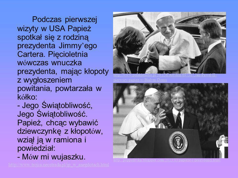 Podczas pierwszej wizyty w USA Papież spotkał się z rodziną prezydenta Jimmy'ego Cartera. Pięcioletnia wówczas wnuczka prezydenta, mając kłopoty z wygłoszeniem powitania, powtarzała w kółko: - Jego Świątobliwość, Jego Świątobliwość. Papież, chcąc wybawić dziewczynkę z kłopotów, wziął ją w ramiona i powiedział: - Mów mi wujaszku.