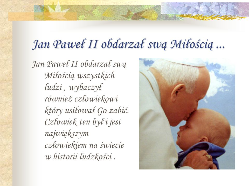 Jan Paweł II obdarzał swą Miłością ...