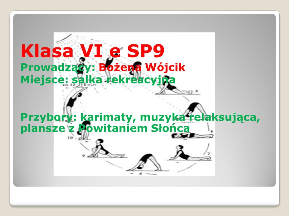 Klasa VI e SP9 Prowadzący: Bożena Wójcik Miejsce: salka rekreacyjna