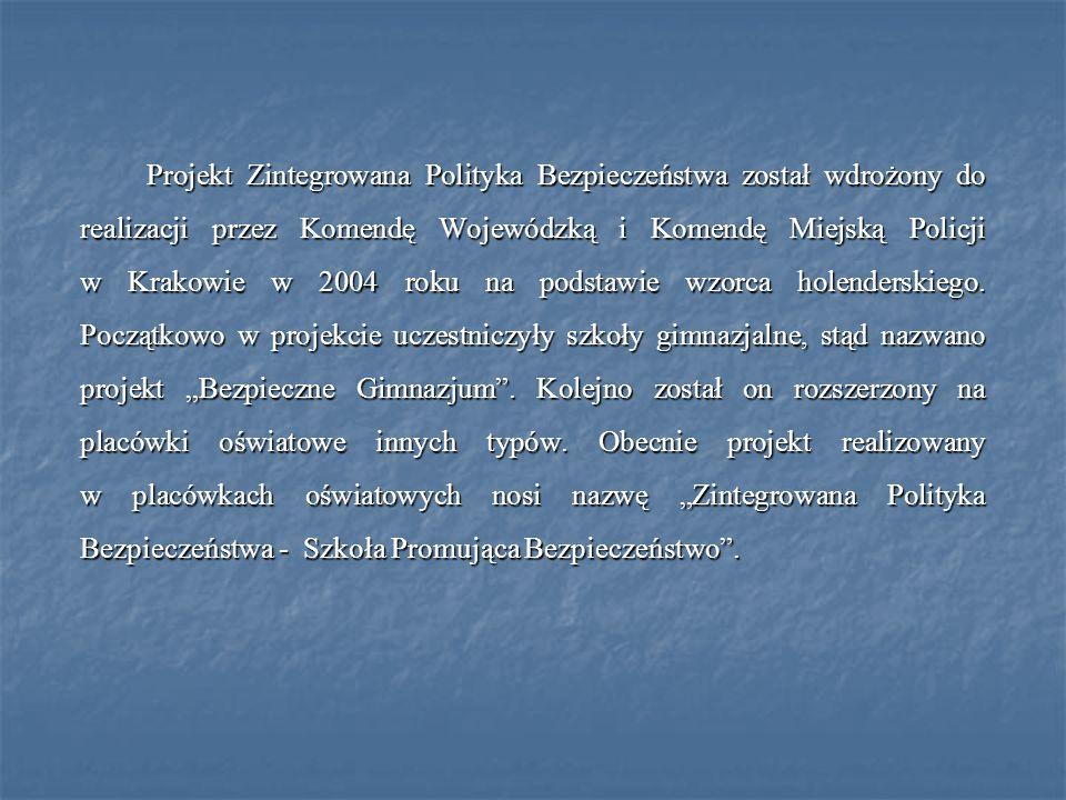 Projekt Zintegrowana Polityka Bezpieczeństwa został wdrożony do realizacji przez Komendę Wojewódzką i Komendę Miejską Policji w Krakowie w 2004 roku na podstawie wzorca holenderskiego.
