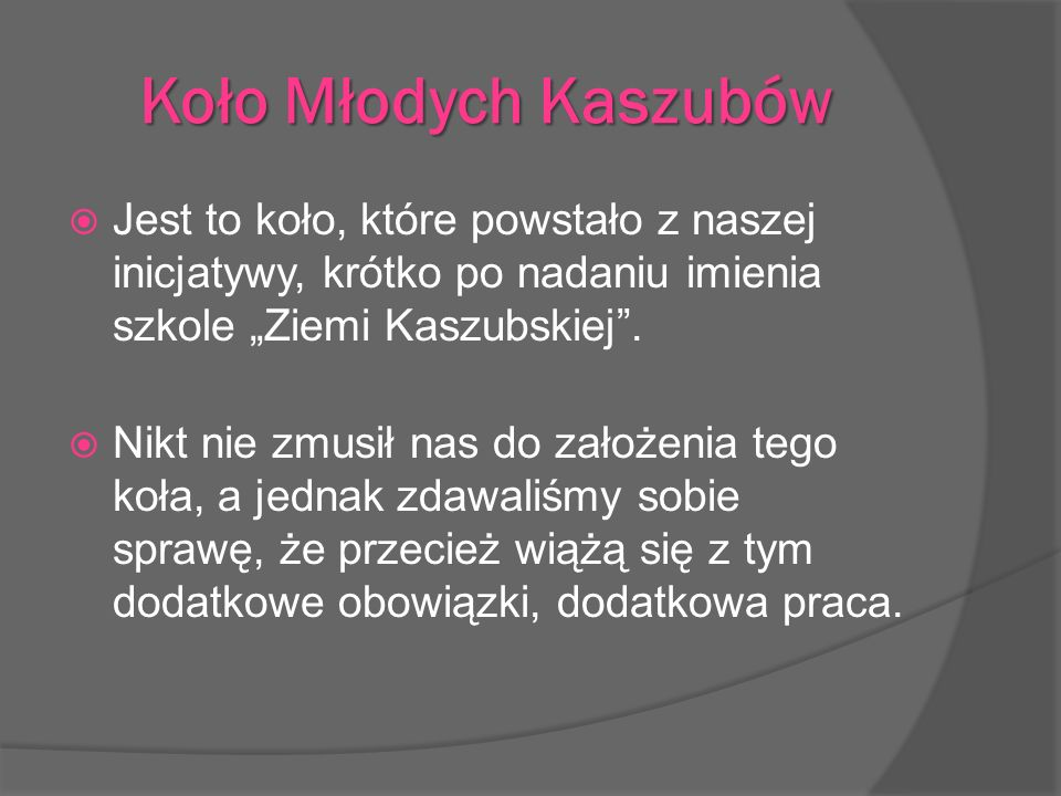 """Koło Młodych Kaszubów Jest to koło, które powstało z naszej inicjatywy, krótko po nadaniu imienia szkole """"Ziemi Kaszubskiej ."""