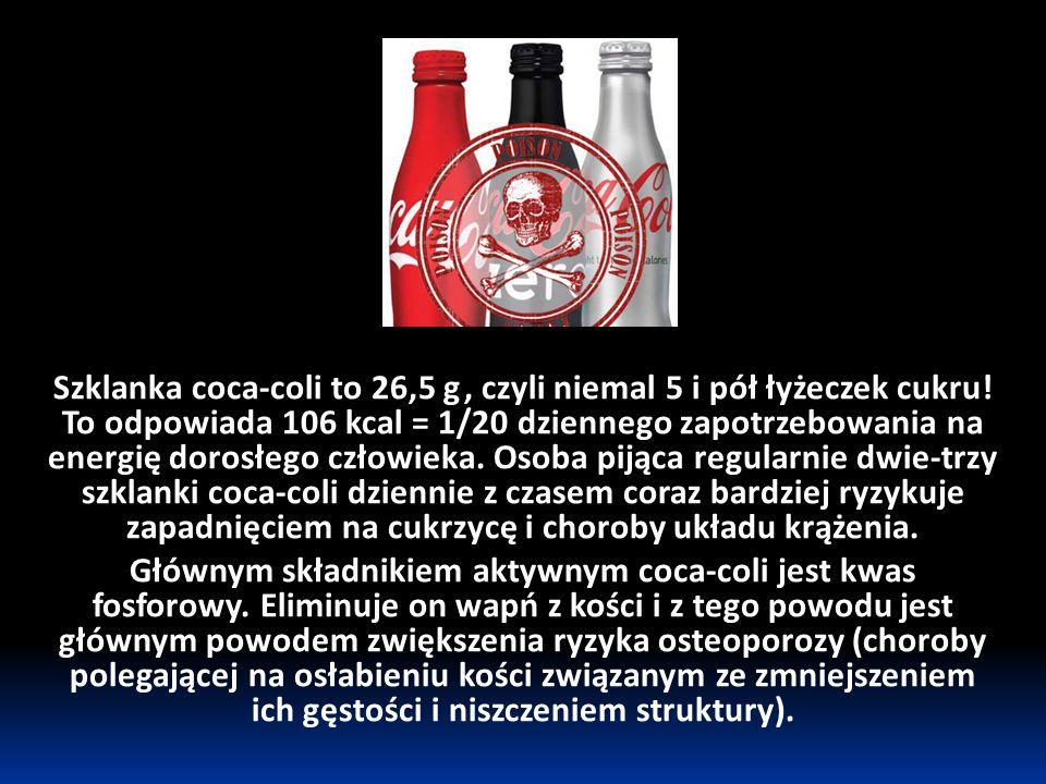 Szklanka coca-coli to 26,5 g , czyli niemal 5 i pół łyżeczek cukru