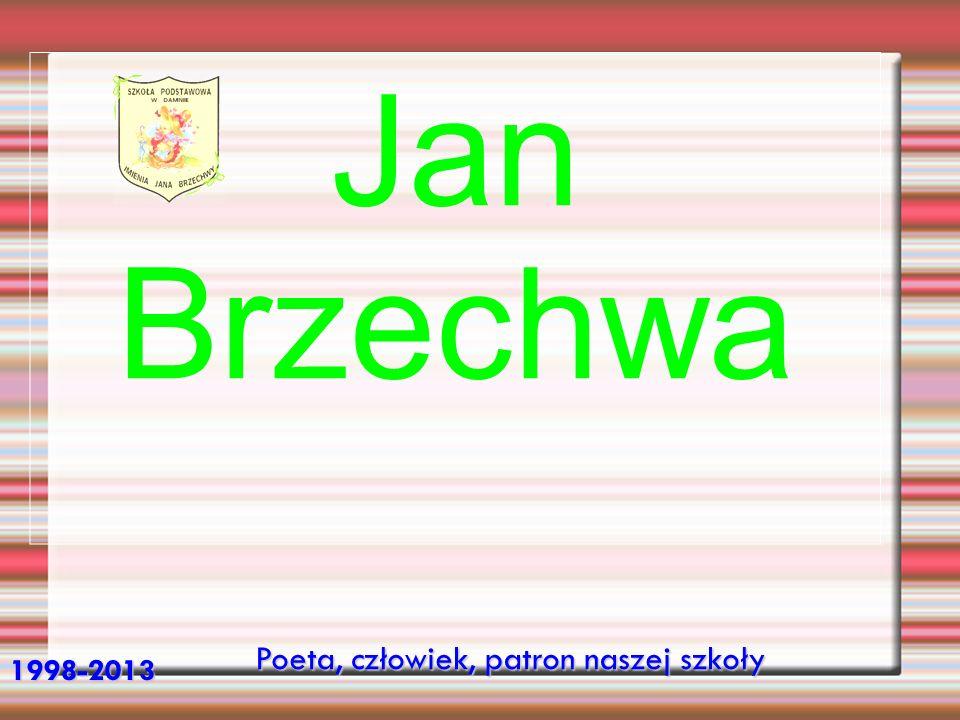 Jan Brzechwa Poeta, człowiek, patron naszej szkoły 1998-2013