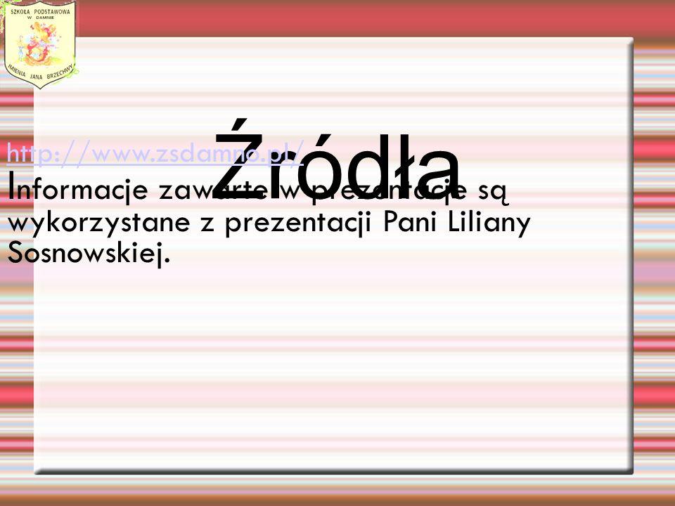Źródła http://www.zsdamno.pl/ Informacje zawarte w prezentacje są wykorzystane z prezentacji Pani Liliany Sosnowskiej.