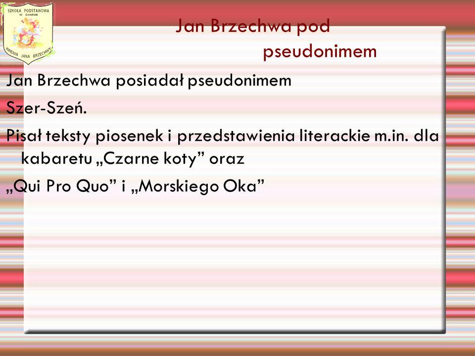 Jan Brzechwa posiadał pseudonimem Szer-Szeń.