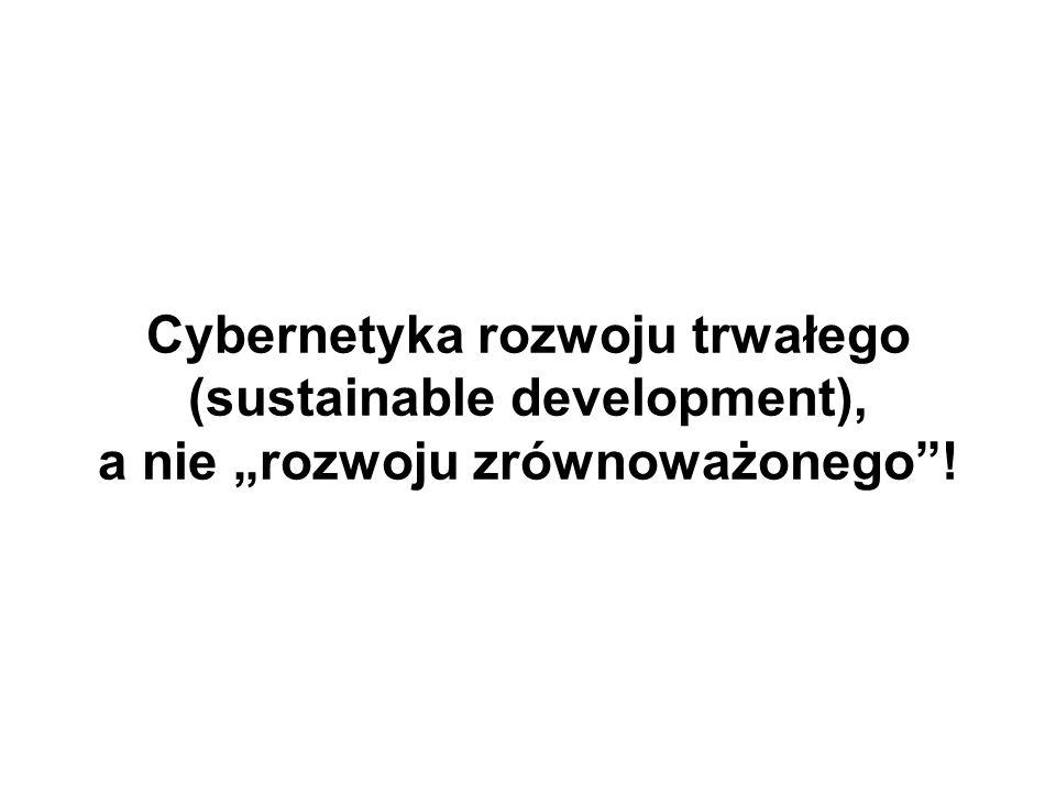 """Cybernetyka rozwoju trwałego (sustainable development), a nie """"rozwoju zrównoważonego !"""