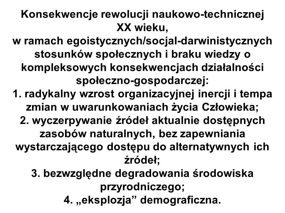 Konsekwencje rewolucji naukowo-technicznej XX wieku, w ramach egoistycznych/socjal-darwinistycznych stosunków społecznych i braku wiedzy o kompleksowych konsekwencjach działalności społeczno-gospodarczej: 1.