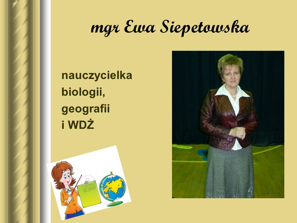 mgr Ewa Siepetowska nauczycielka biologii, geografii i WDŻ