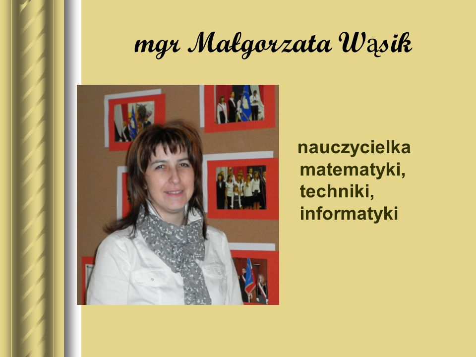 mgr Małgorzata Wąsik nauczycielka matematyki, techniki, informatyki