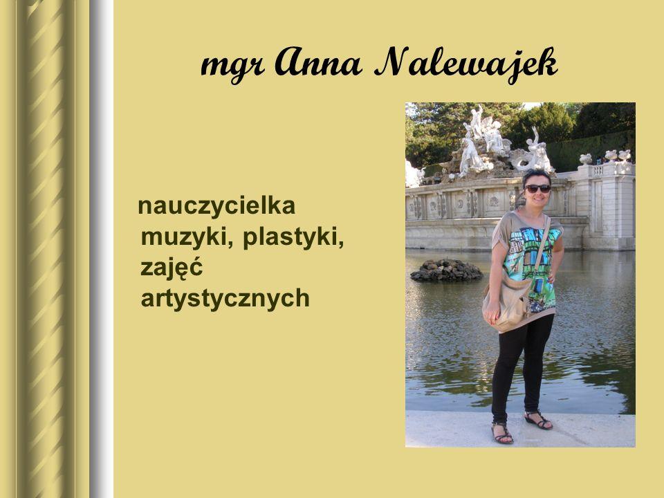 mgr Anna Nalewajek nauczycielka muzyki, plastyki, zajęć artystycznych