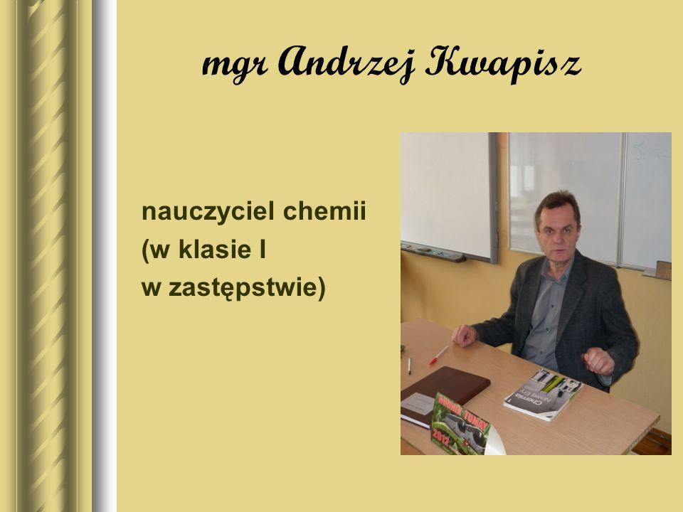 mgr Andrzej Kwapisz nauczyciel chemii (w klasie I w zastępstwie)