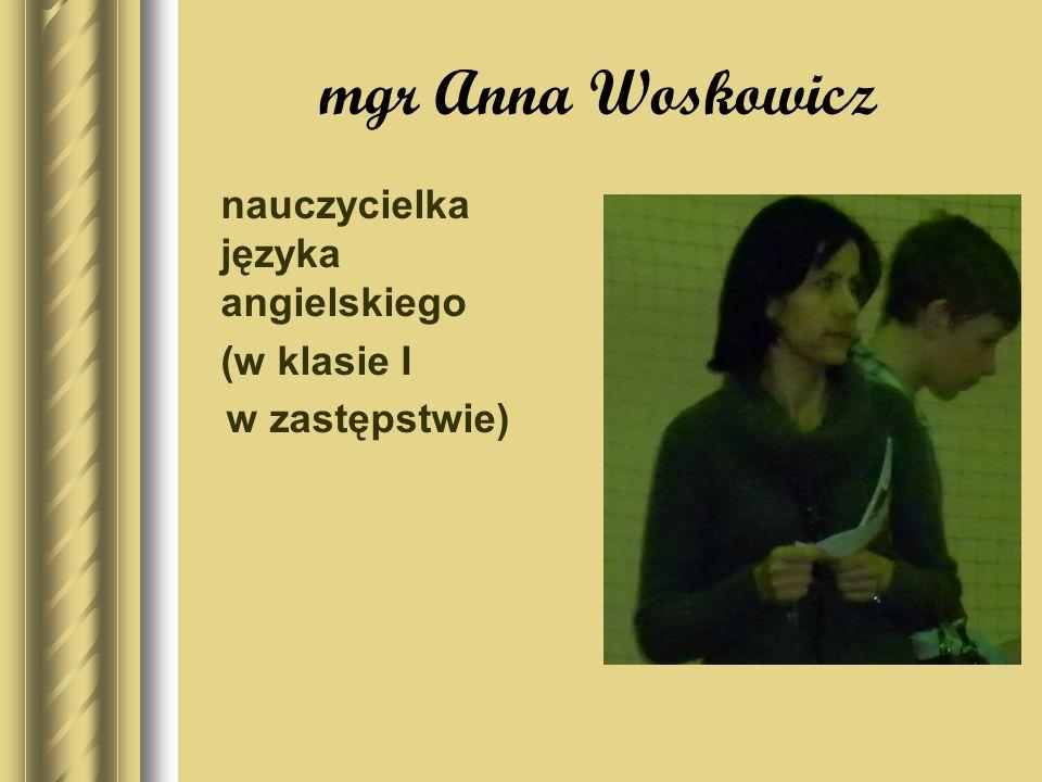 mgr Anna Woskowicz nauczycielka języka angielskiego (w klasie I