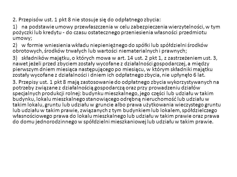 2. Przepisów ust. 1 pkt 8 nie stosuje się do odpłatnego zbycia: