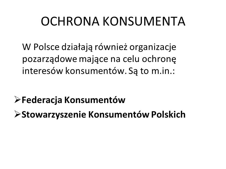 OCHRONA KONSUMENTA W Polsce działają również organizacje pozarządowe mające na celu ochronę interesów konsumentów. Są to m.in.: