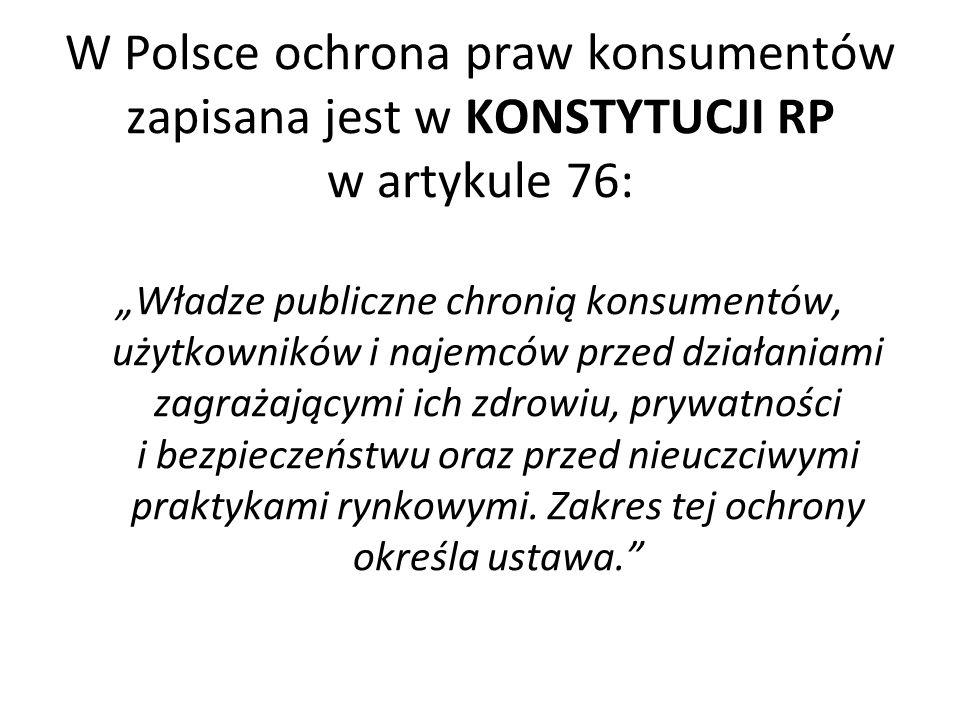 W Polsce ochrona praw konsumentów zapisana jest w KONSTYTUCJI RP w artykule 76: