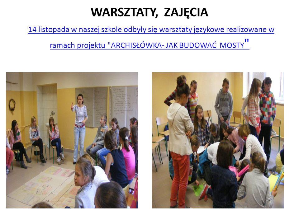 WARSZTATY, ZAJĘCIA 14 listopada w naszej szkole odbyły się warsztaty językowe realizowane w ramach projektu ARCHISŁÓWKA- JAK BUDOWAĆ MOSTY