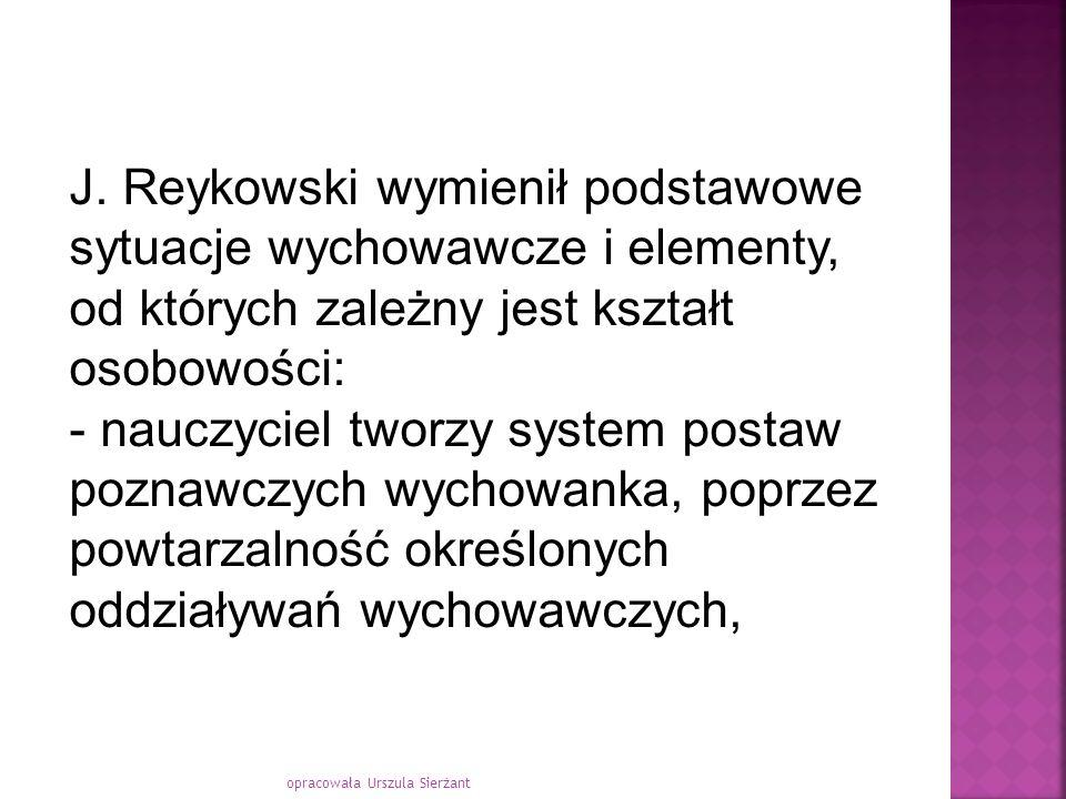J. Reykowski wymienił podstawowe sytuacje wychowawcze i elementy, od których zależny jest kształt osobowości:
