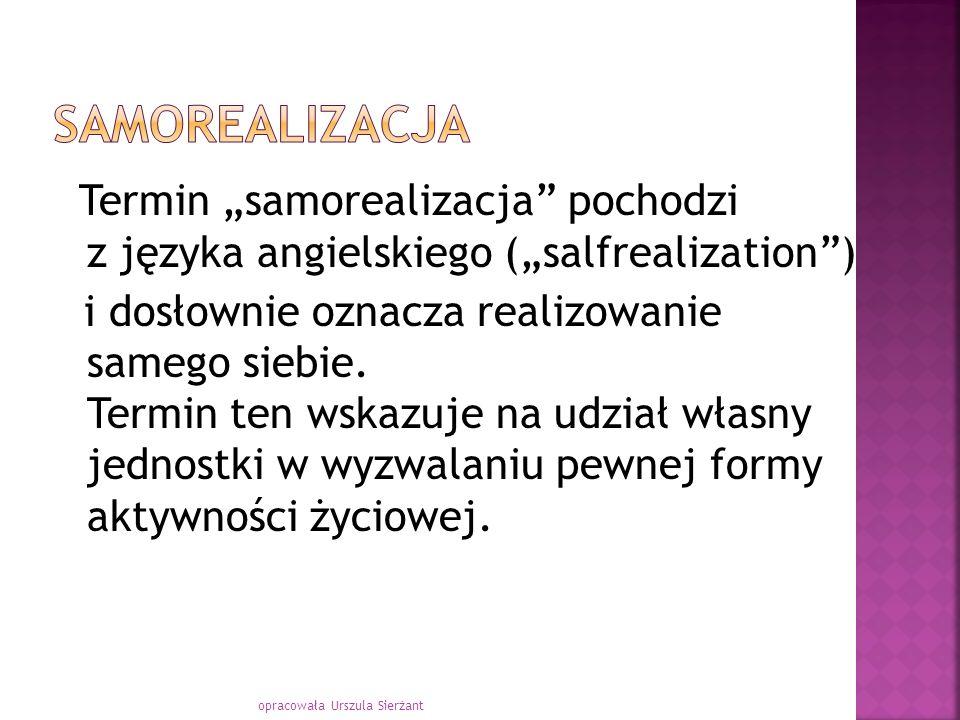 """Samorealizacja Termin """"samorealizacja pochodzi z języka angielskiego (""""salfrealization )"""