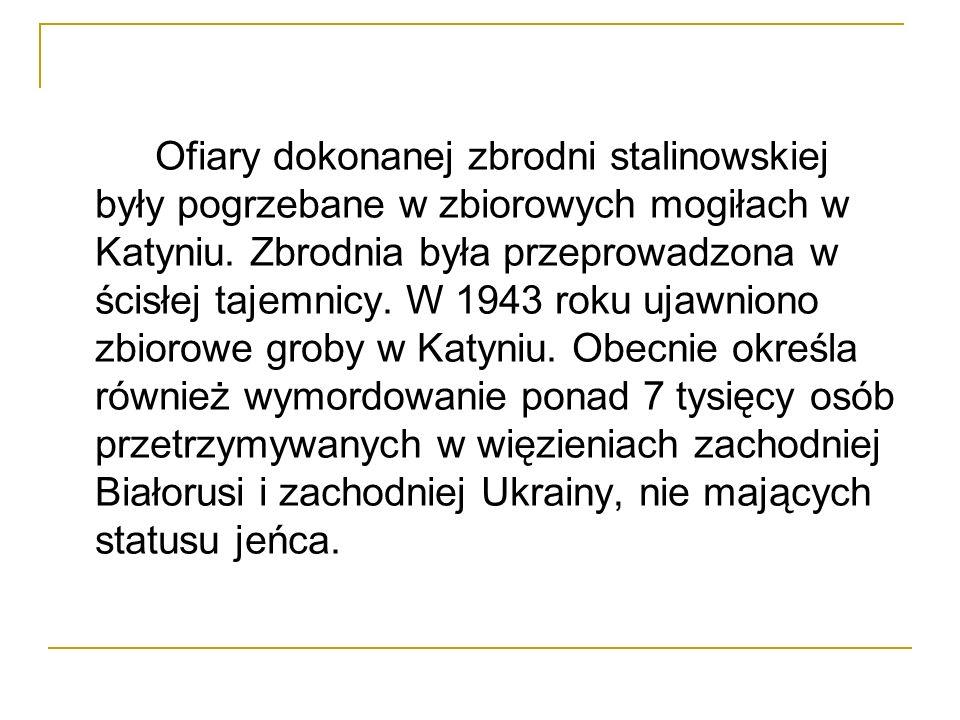 Ofiary dokonanej zbrodni stalinowskiej były pogrzebane w zbiorowych mogiłach w Katyniu.