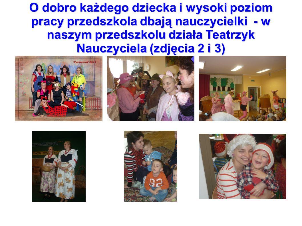 O dobro każdego dziecka i wysoki poziom pracy przedszkola dbają nauczycielki - w naszym przedszkolu działa Teatrzyk Nauczyciela (zdjęcia 2 i 3)