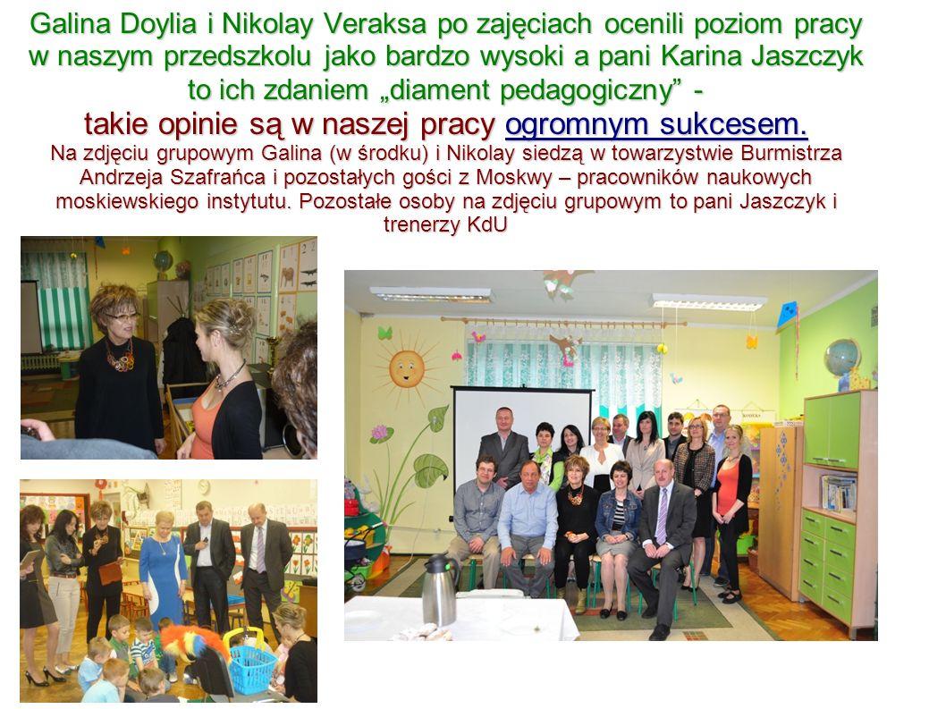 """Galina Doylia i Nikolay Veraksa po zajęciach ocenili poziom pracy w naszym przedszkolu jako bardzo wysoki a pani Karina Jaszczyk to ich zdaniem """"diament pedagogiczny - takie opinie są w naszej pracy ogromnym sukcesem."""