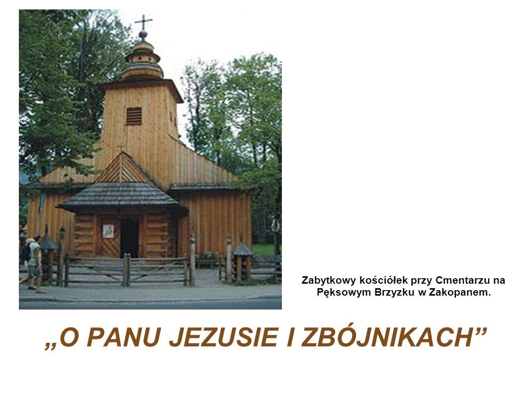 """""""O PANU JEZUSIE I ZBÓJNIKACH"""
