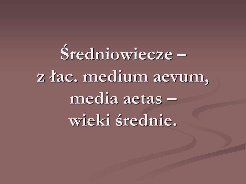 Średniowiecze – z łac. medium aevum, media aetas – wieki średnie.