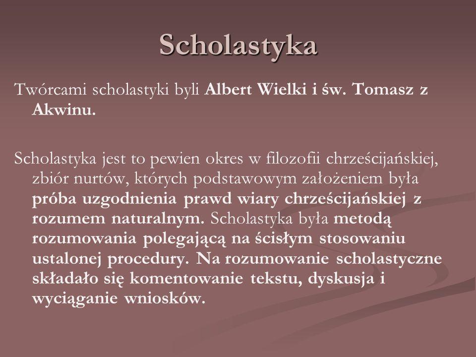 Scholastyka Twórcami scholastyki byli Albert Wielki i św. Tomasz z Akwinu.