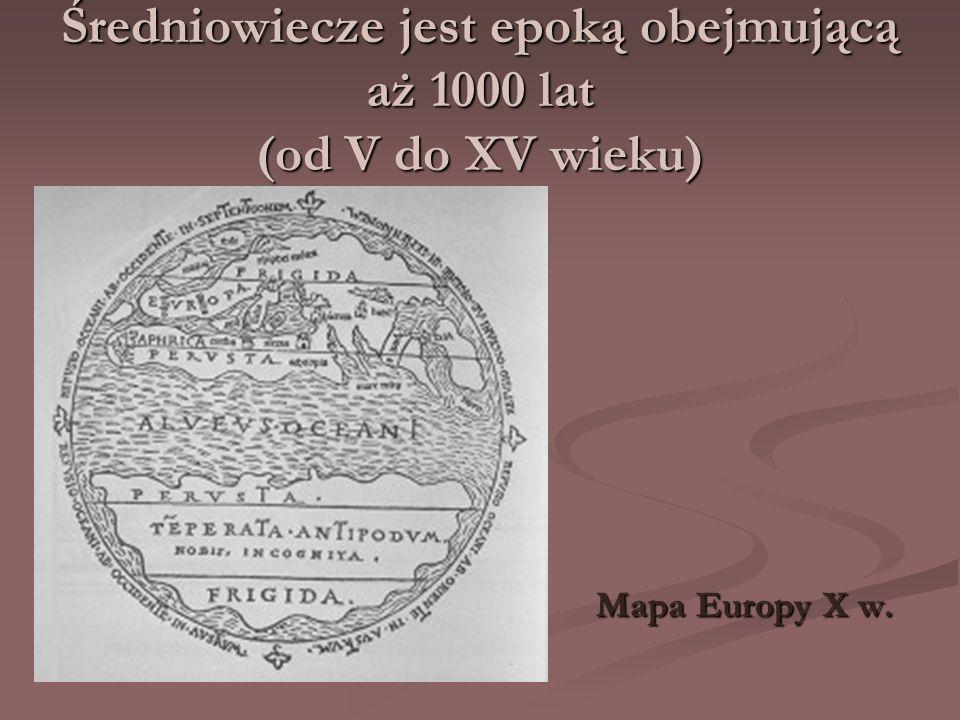 Średniowiecze jest epoką obejmującą aż 1000 lat (od V do XV wieku)