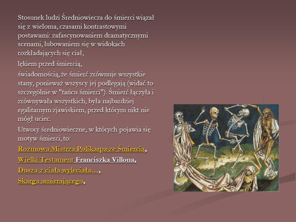 Stosunek ludzi Średniowiecza do śmierci wiązał się z wieloma, czasami kontrastowymi postawami: zafascynowaniem dramatycznymi scenami, lubowaniem się w widokach rozkładających się ciał,