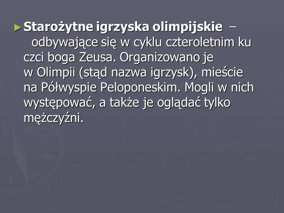 Starożytne igrzyska olimpijskie – odbywające się w cyklu czteroletnim ku czci boga Zeusa.